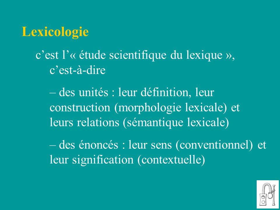 Lexicologie c'est l'« étude scientifique du lexique », c'est-à-dire