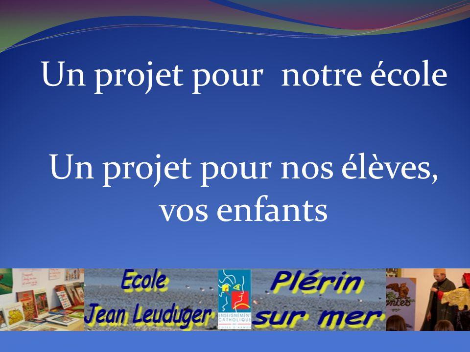 Un projet pour notre école Un projet pour nos élèves, vos enfants