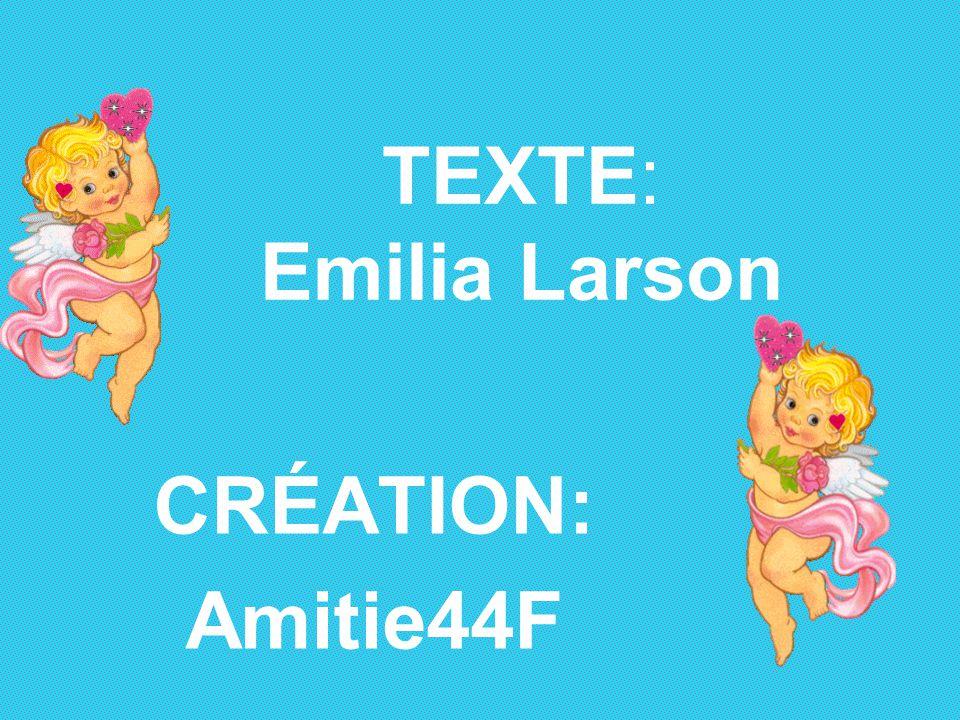 TEXTE: Emilia Larson CRÉATION: Amitie44F