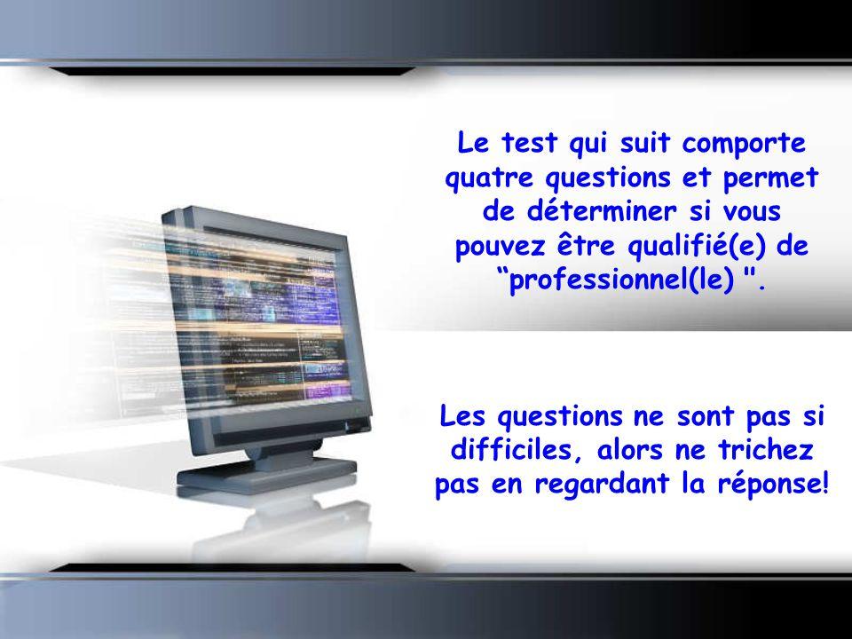Le test qui suit comporte quatre questions et permet de déterminer si vous pouvez être qualifié(e) de