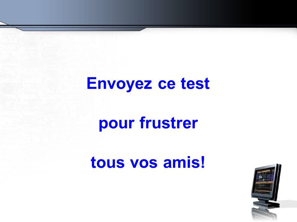 Envoyez ce test pour frustrer tous vos amis!