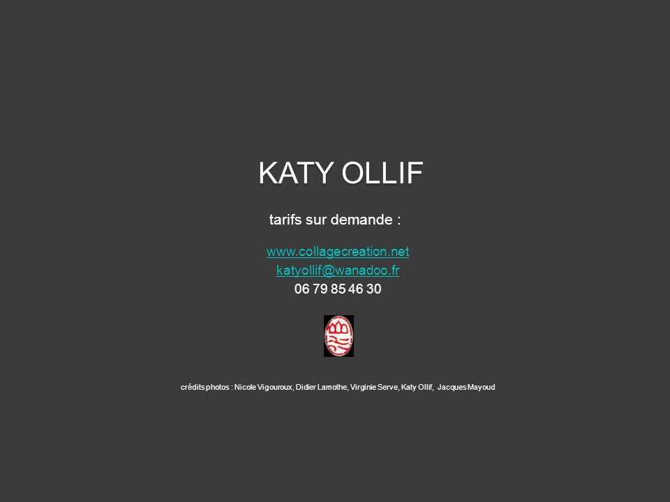 KATY OLLIF tarifs sur demande : www.collagecreation.net
