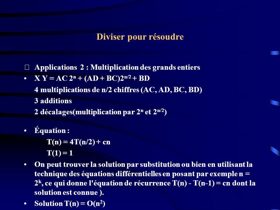 Diviser pour résoudre Applications 2 : Multiplication des grands entiers. X Y = AC 2n + (AD + BC)2n/2 + BD.