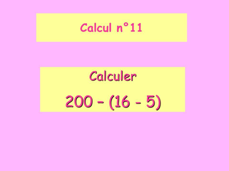 Calcul n°11 Calculer 200 – (16 - 5)