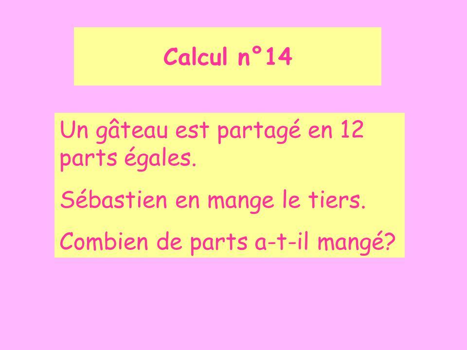 Calcul n°14 Un gâteau est partagé en 12 parts égales.