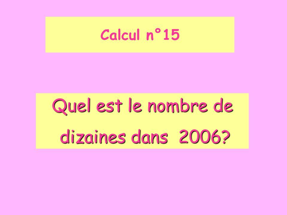 Calcul n°15 Quel est le nombre de dizaines dans 2006