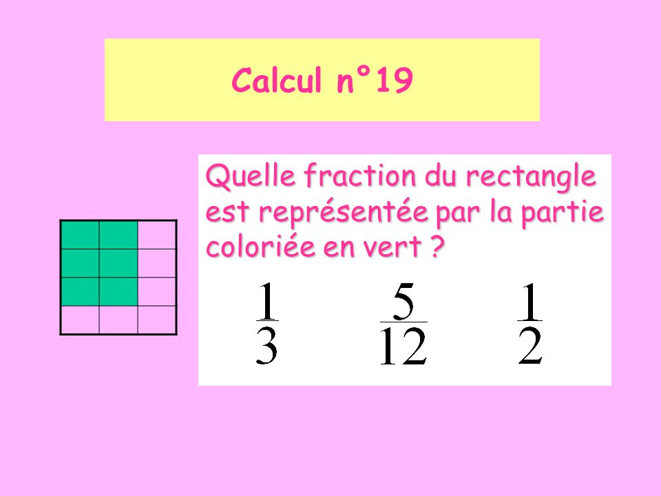 Calcul n°19 Quelle fraction du rectangle est représentée par la partie coloriée en vert