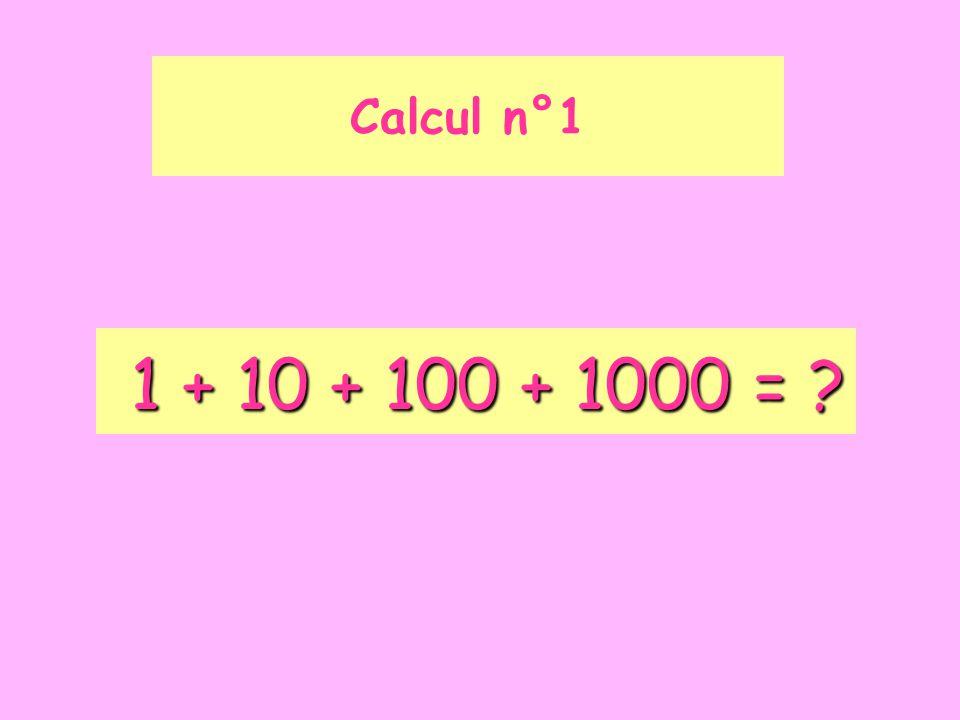 Calcul n°1 1 + 10 + 100 + 1000 =