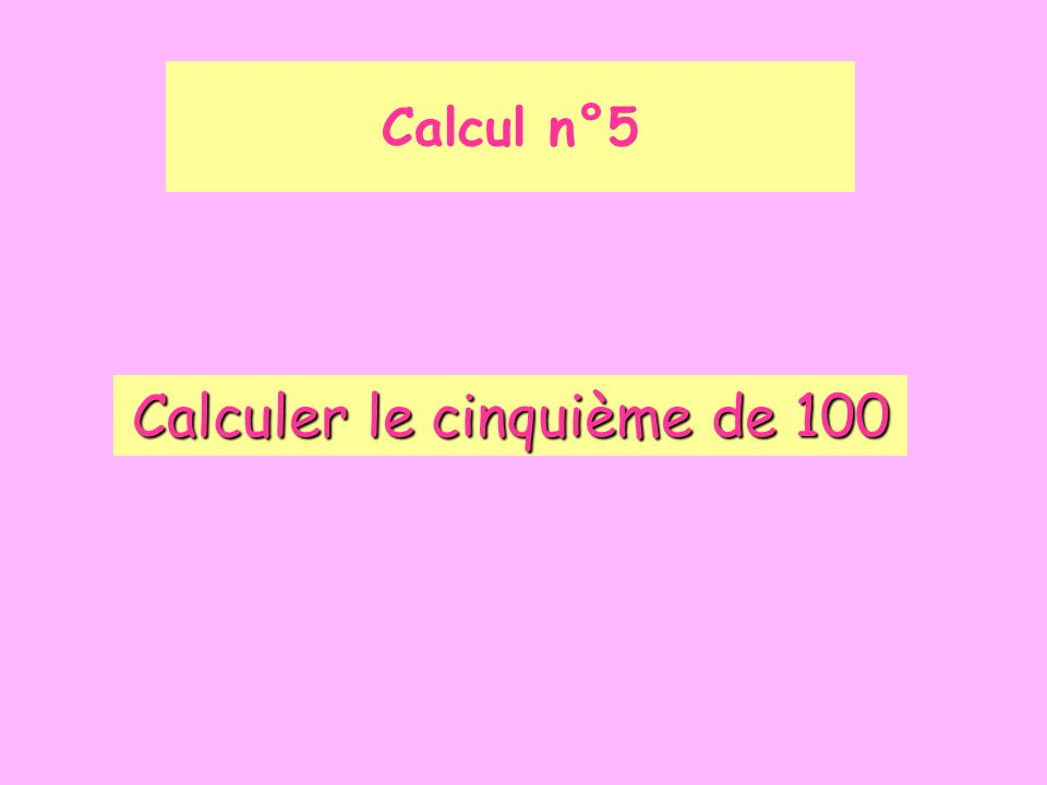 Calculer le cinquième de 100