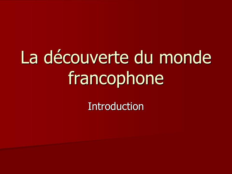 La découverte du monde francophone