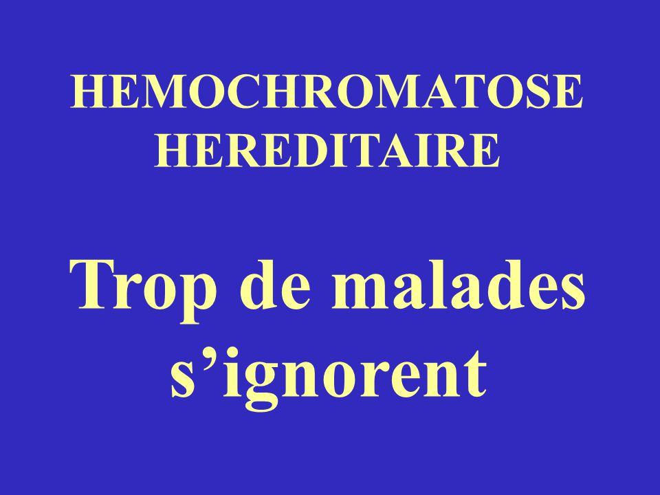 HEMOCHROMATOSE HEREDITAIRE Trop de malades s'ignorent