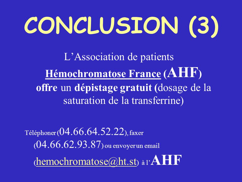 CONCLUSION (3) L'Association de patients Hémochromatose France (AHF) offre un dépistage gratuit (dosage de la saturation de la transferrine)