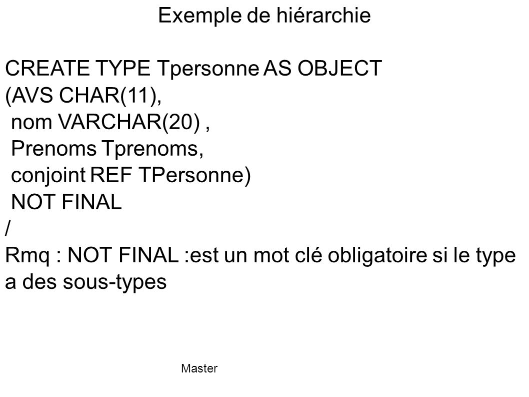 CREATE TYPE Tpersonne AS OBJECT (AVS CHAR(11), nom VARCHAR(20) ,