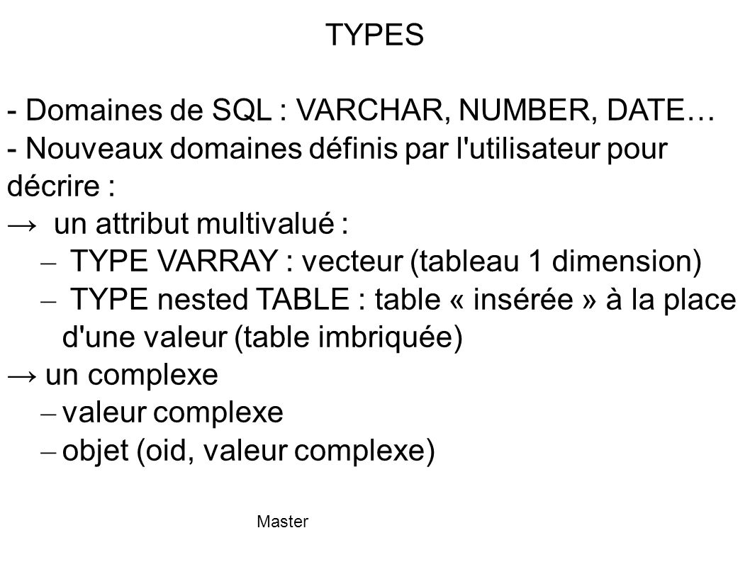 - Domaines de SQL : VARCHAR, NUMBER, DATE…
