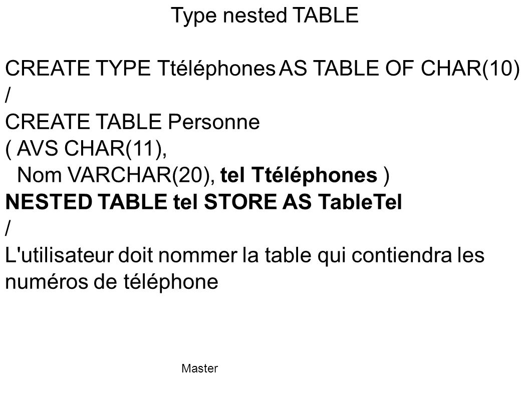 CREATE TYPE Ttéléphones AS TABLE OF CHAR(10) / CREATE TABLE Personne