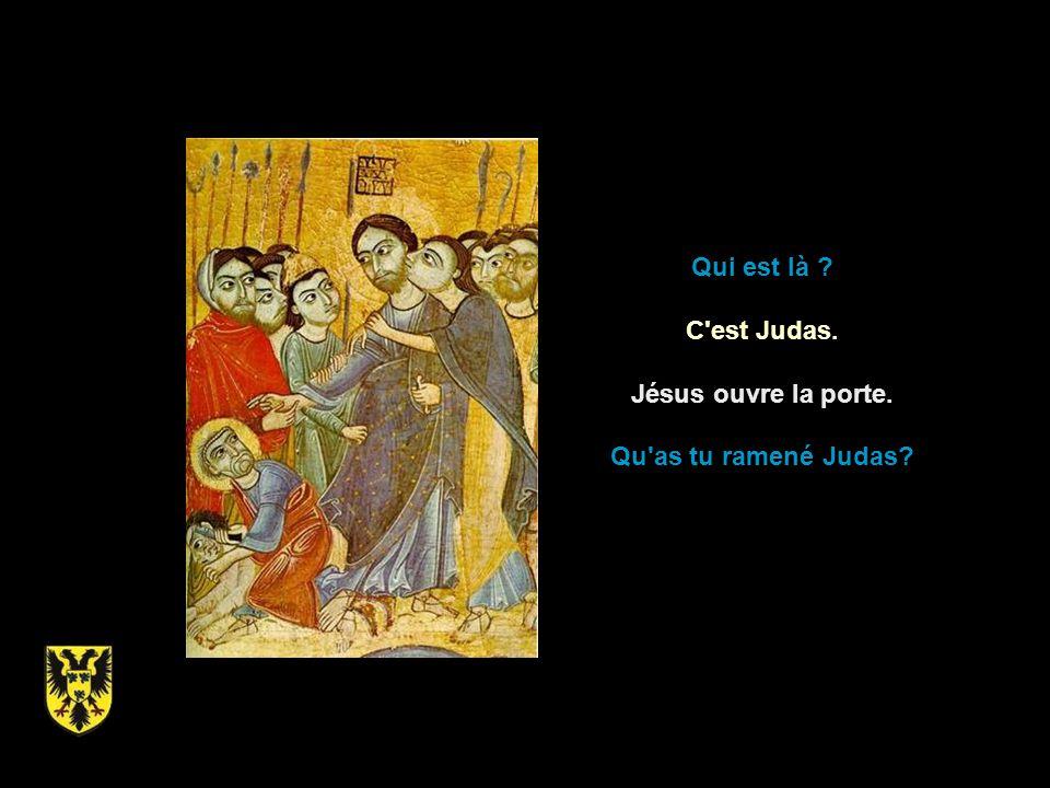 Qui est là C est Judas. Jésus ouvre la porte. Qu as tu ramené Judas