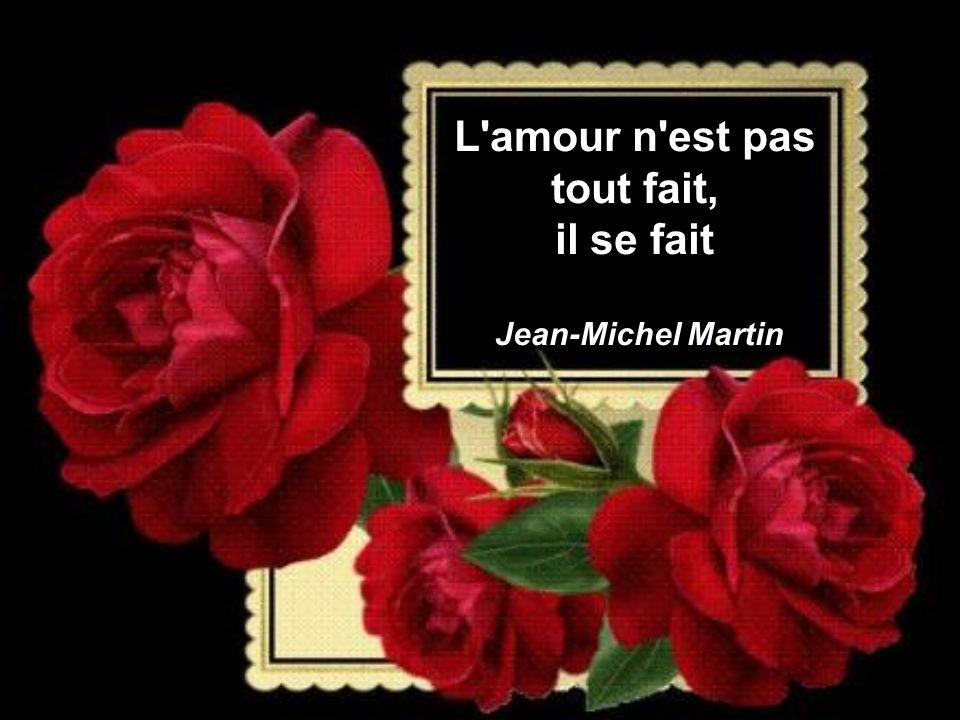 L amour n est pas tout fait, il se fait Jean-Michel Martin