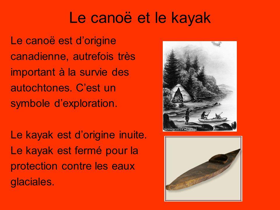 Le canoë et le kayak Le canoë est d'origine canadienne, autrefois très