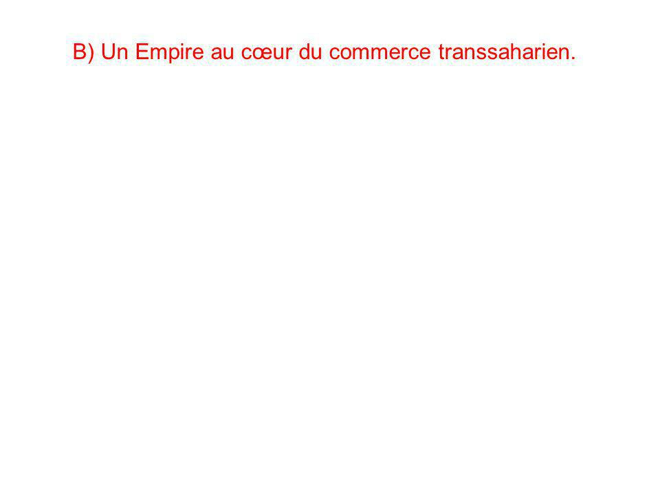 B) Un Empire au cœur du commerce transsaharien.