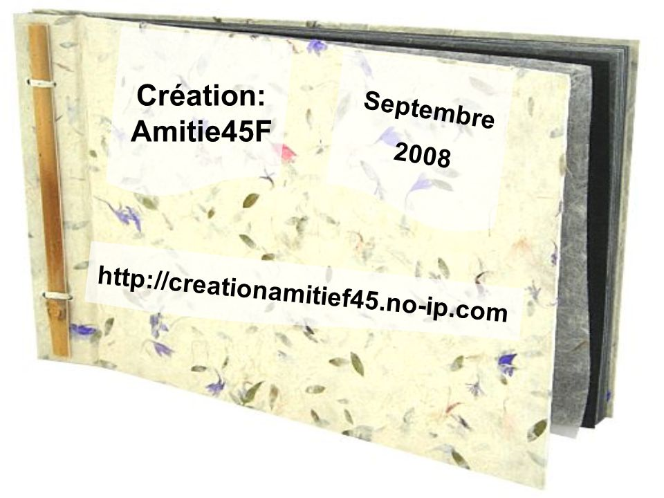 Création: Amitie45F Septembre 2008 http://creationamitief45.no-ip.com