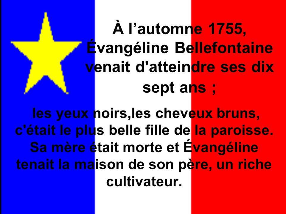 À l'automne 1755, Évangéline Bellefontaine venait d atteindre ses dix sept ans ;