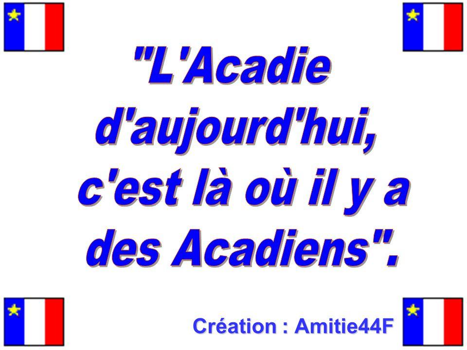 L Acadie d aujourd hui, c est là où il y a des Acadiens .