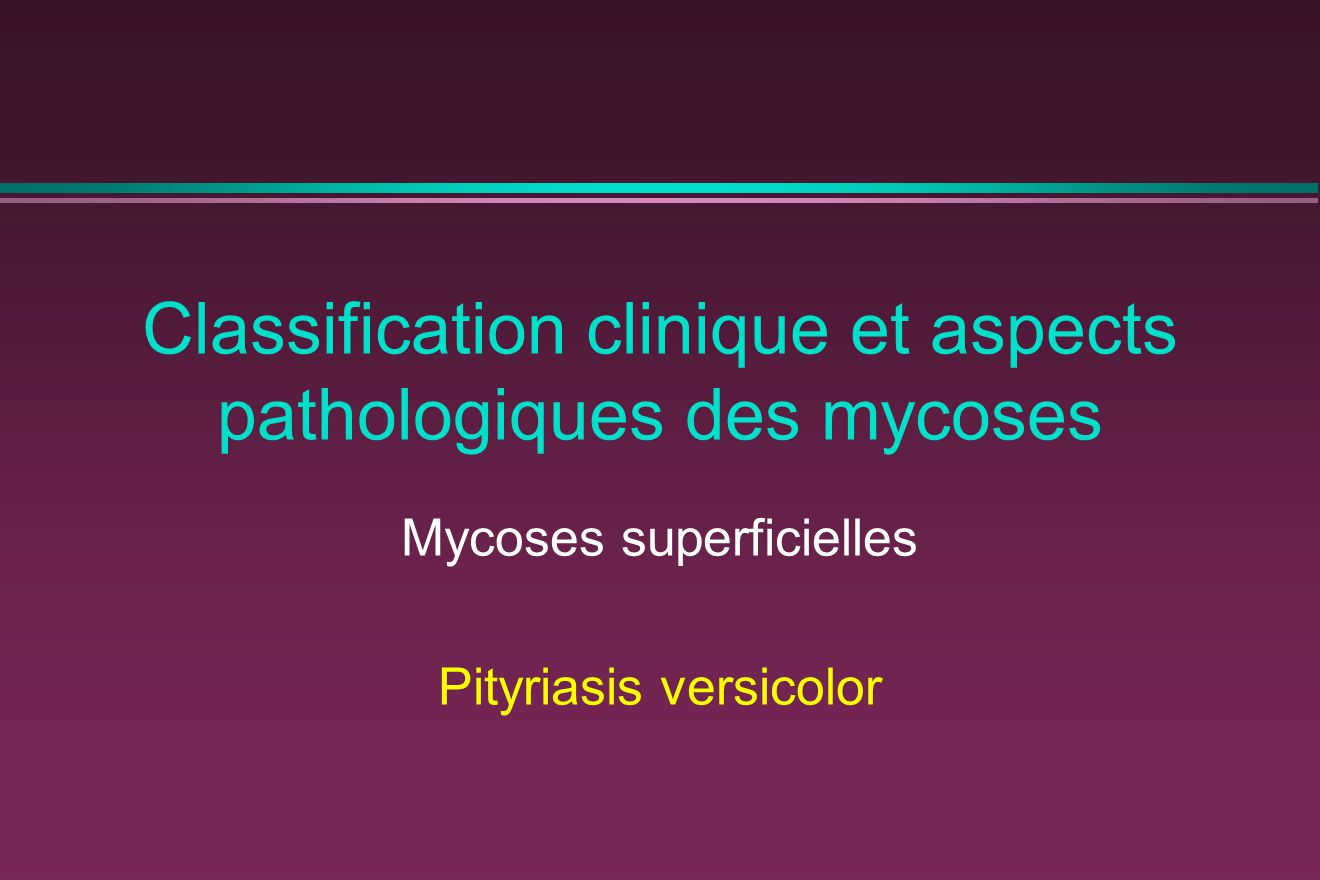 Classification clinique et aspects pathologiques des mycoses