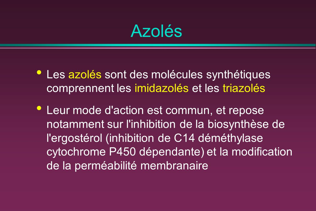 Azolés Les azolés sont des molécules synthétiques comprennent les imidazolés et les triazolés.