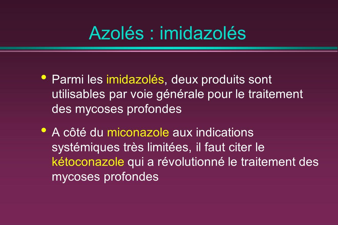 Azolés : imidazolés Parmi les imidazolés, deux produits sont utilisables par voie générale pour le traitement des mycoses profondes.