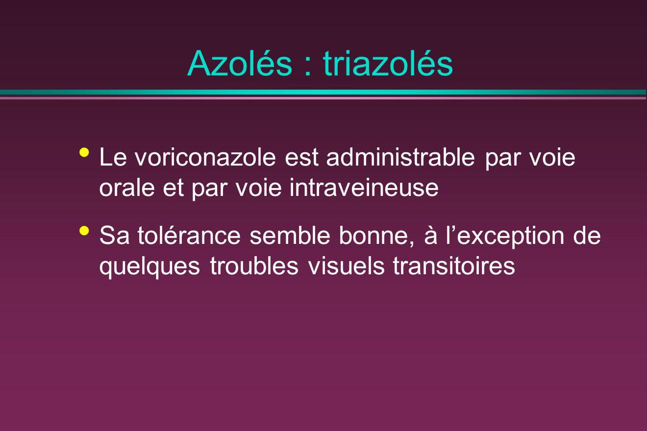 Azolés : triazolés Le voriconazole est administrable par voie orale et par voie intraveineuse.