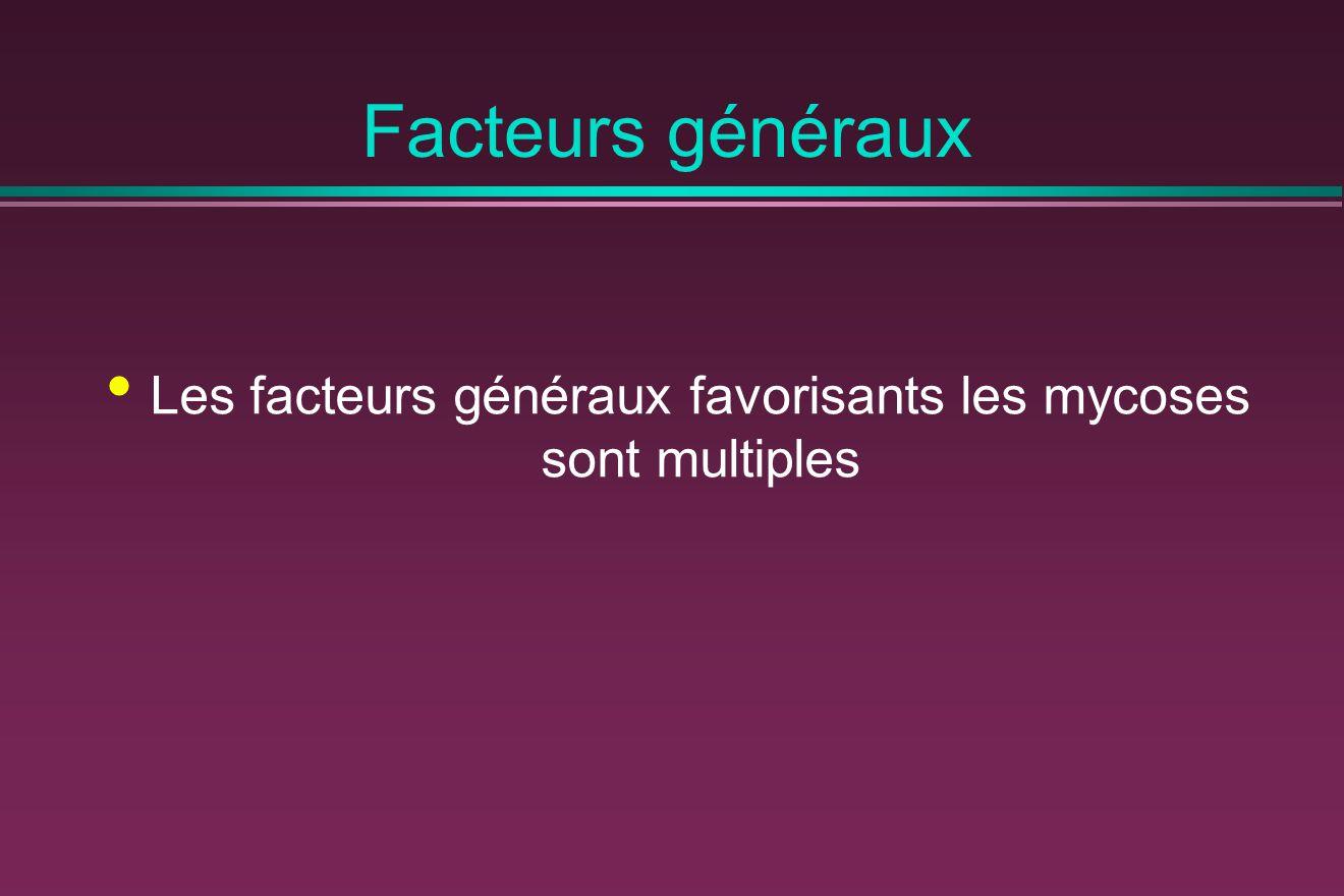 Les facteurs généraux favorisants les mycoses sont multiples