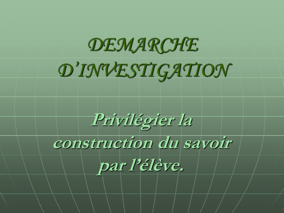DEMARCHE D'INVESTIGATION