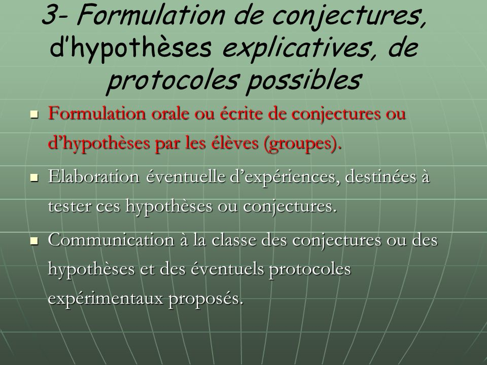 3- Formulation de conjectures, d'hypothèses explicatives, de protocoles possibles