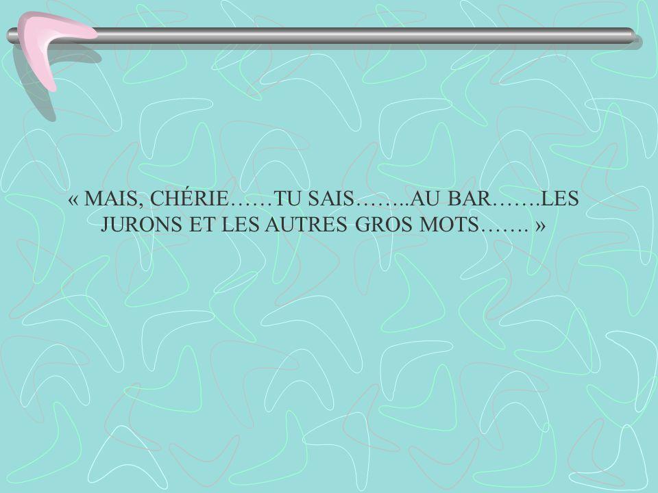 « MAIS, CHÉRIE……TU SAIS……. AU BAR……