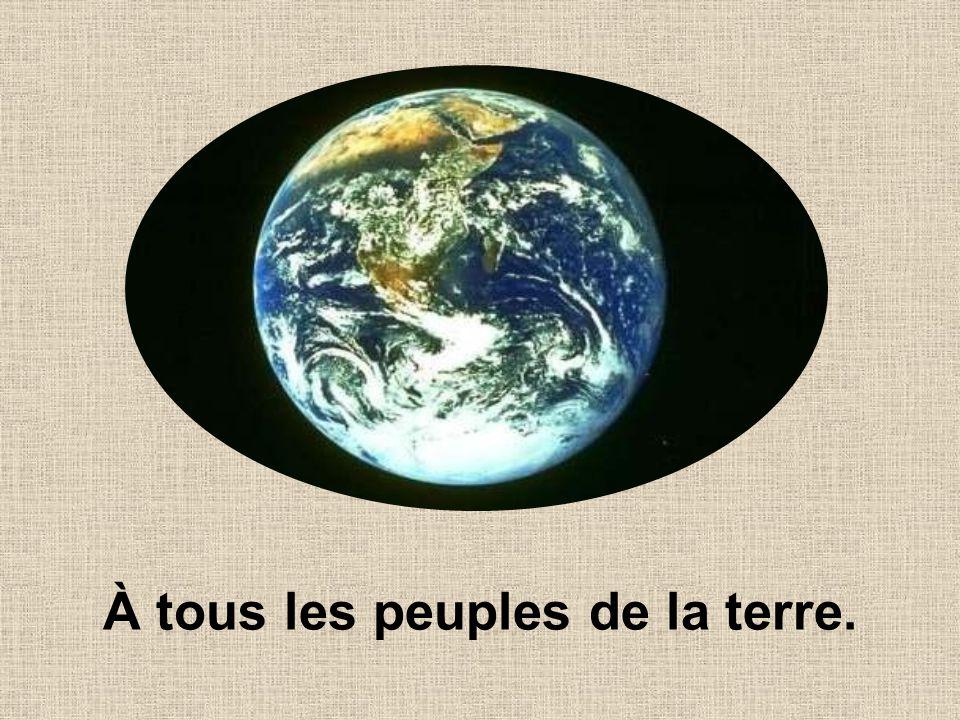 À tous les peuples de la terre.