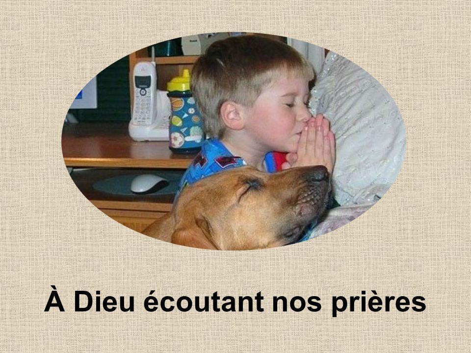 À Dieu écoutant nos prières