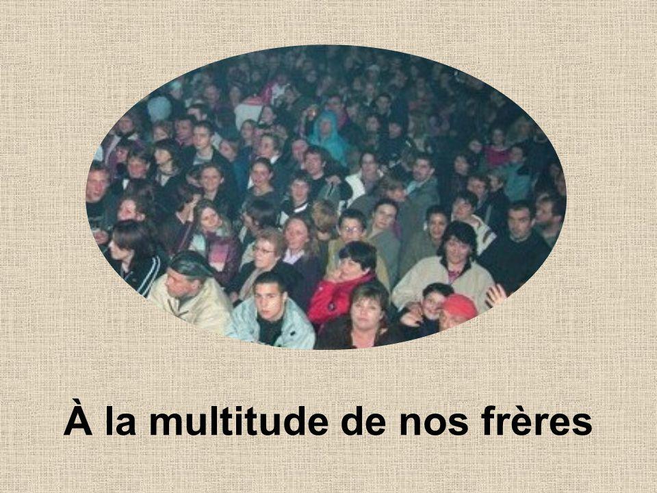 À la multitude de nos frères
