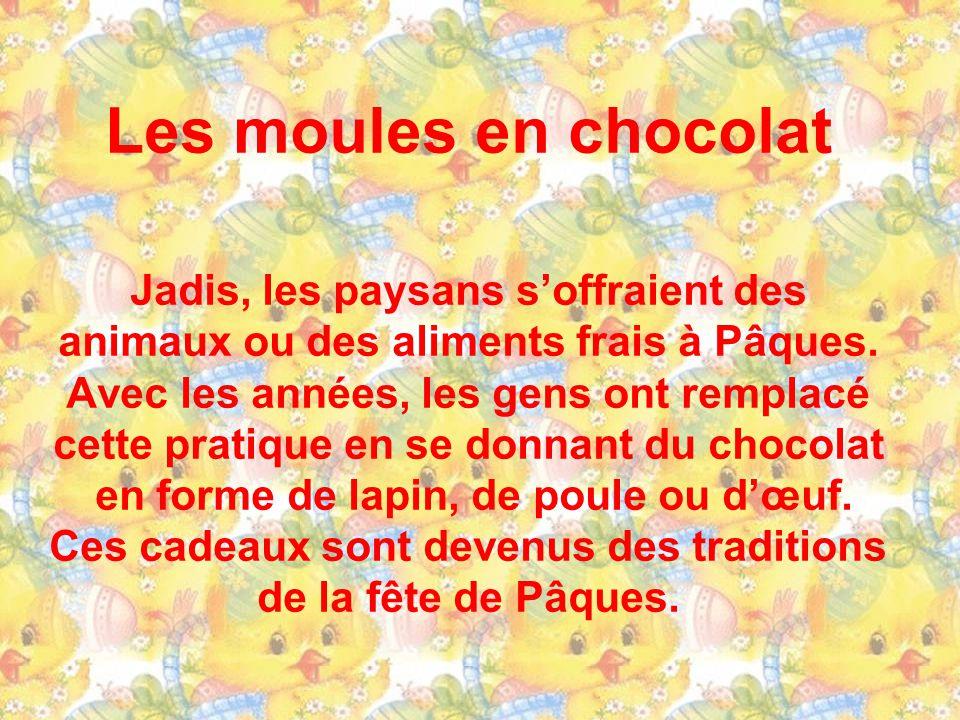 Les moules en chocolat Jadis, les paysans s'offraient des animaux ou des aliments frais à Pâques.