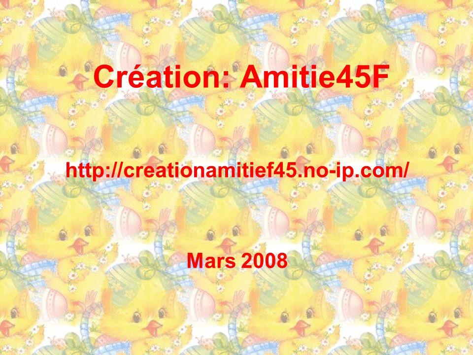 Création: Amitie45F http://creationamitief45.no-ip.com/ Mars 2008