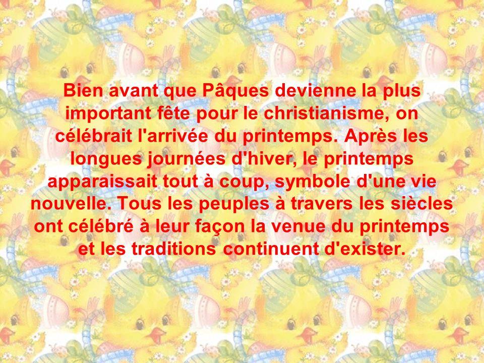 Bien avant que Pâques devienne la plus important fête pour le christianisme, on célébrait l arrivée du printemps.