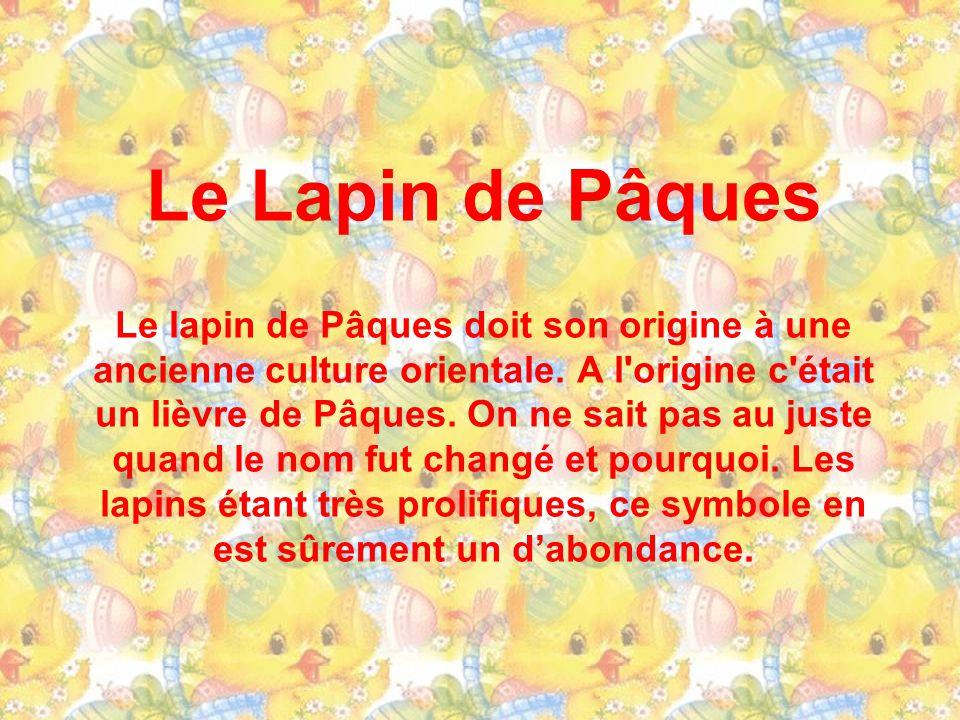 Le Lapin de Pâques Le lapin de Pâques doit son origine à une ancienne culture orientale.