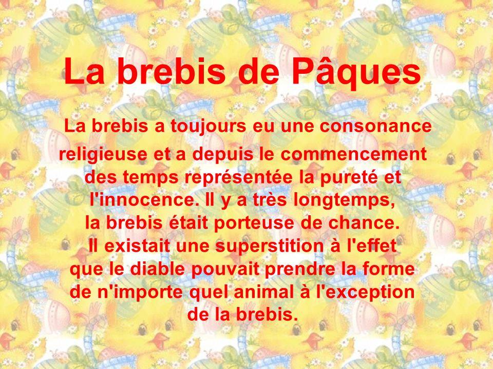La brebis de Pâques La brebis a toujours eu une consonance religieuse et a depuis le commencement des temps représentée la pureté et l innocence.
