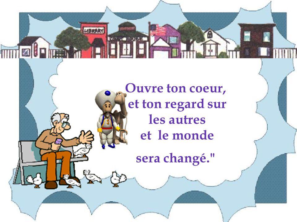 Ouvre ton coeur, et ton regard sur les autres et le monde sera changé