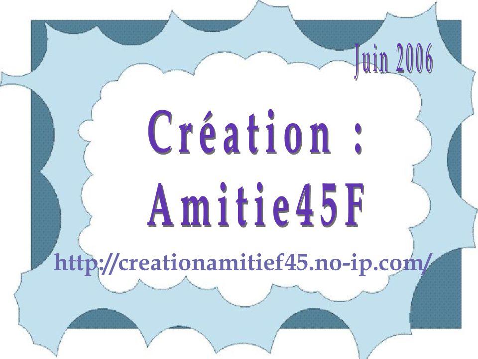 Juin 2006 Création : Amitie45F http://creationamitief45.no-ip.com/