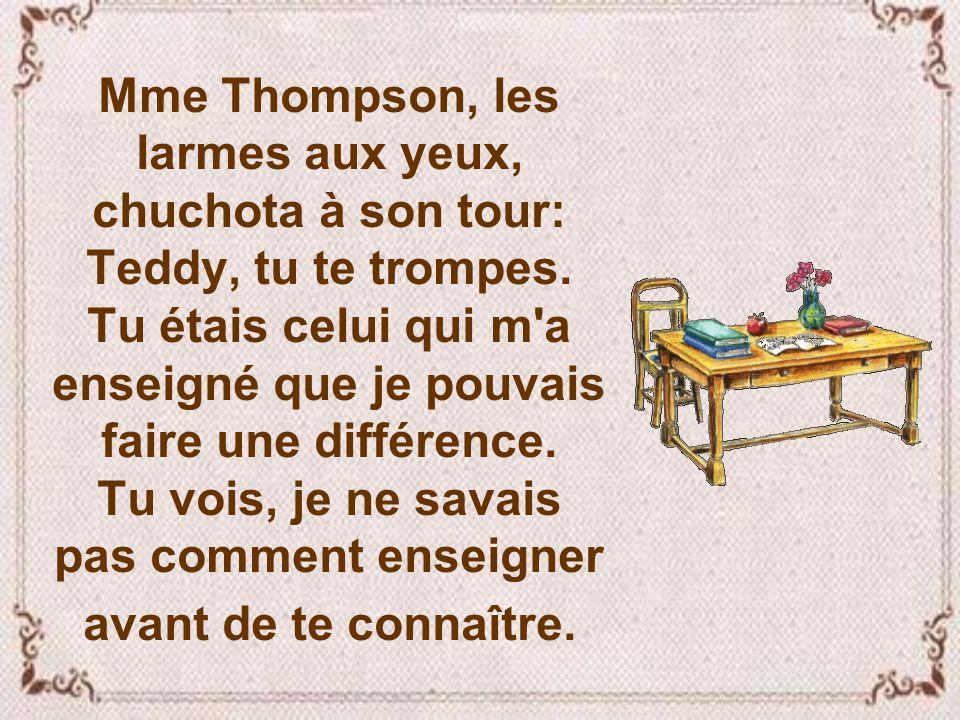 Mme Thompson, les larmes aux yeux, chuchota à son tour: Teddy, tu te trompes.