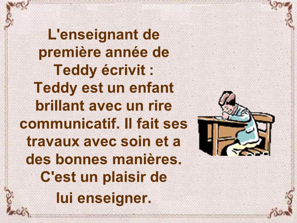 L enseignant de première année de Teddy écrivit : Teddy est un enfant brillant avec un rire communicatif.