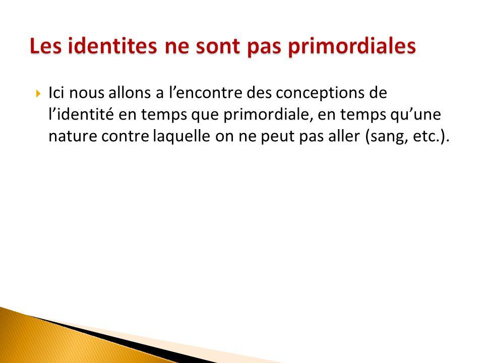 Les identites ne sont pas primordiales