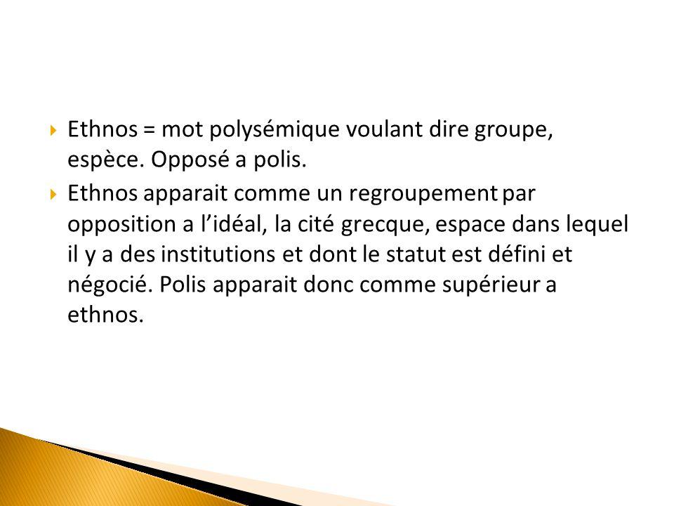 Ethnos = mot polysémique voulant dire groupe, espèce. Opposé a polis.