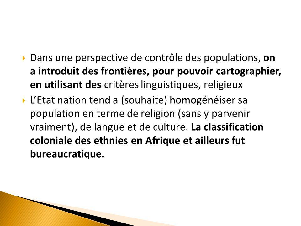 Dans une perspective de contrôle des populations, on a introduit des frontières, pour pouvoir cartographier, en utilisant des critères linguistiques, religieux
