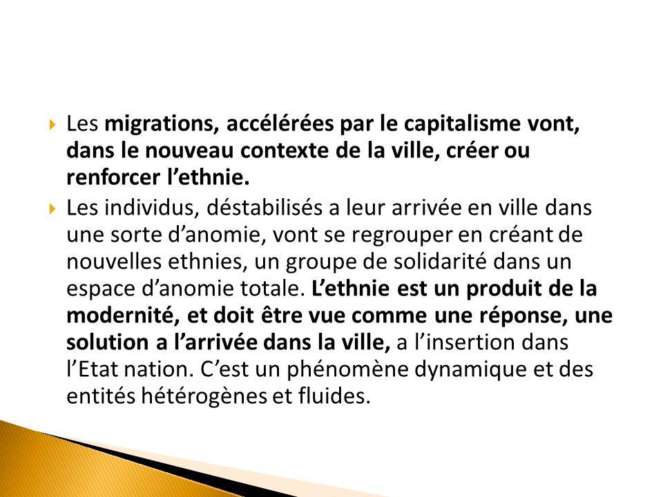 Les migrations, accélérées par le capitalisme vont, dans le nouveau contexte de la ville, créer ou renforcer l'ethnie.